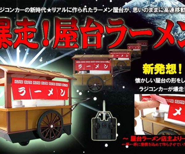 Runaway R/C Ramen Noodle Cart: Why? Why Not?