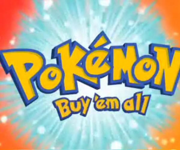 Pokémon: Gotta Buy 'Em All