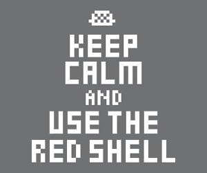 keep calm and use the red shell poster 300x250