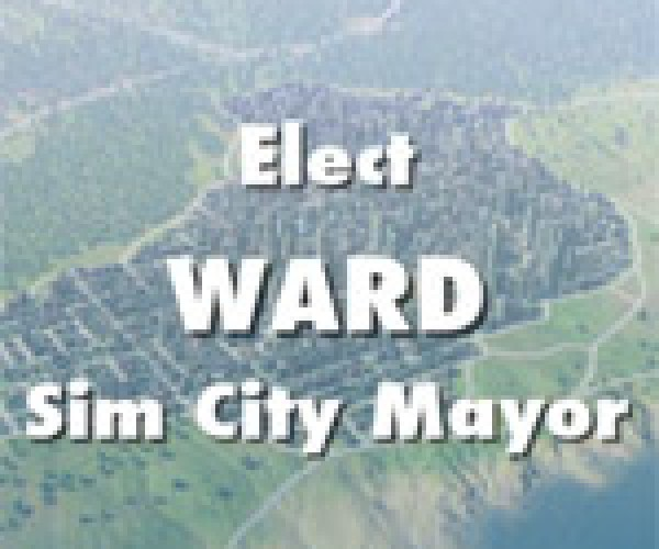 Vote for Ed Ward: Mayor of Simcity