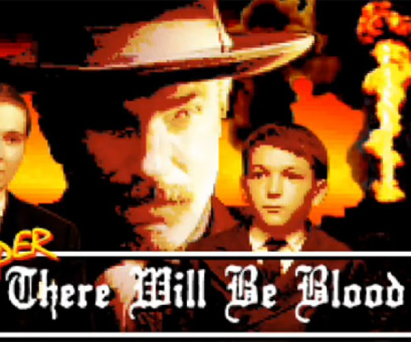There Will be Blood: the Video Game