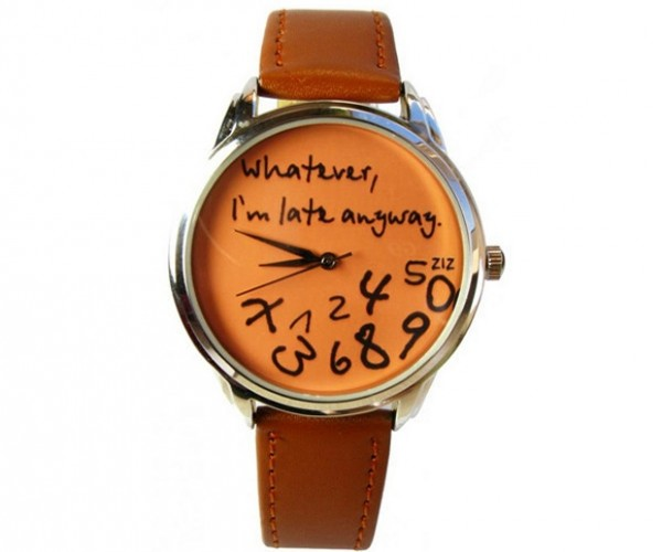 Whatever, I'm Late Anyway Wrist Watch: Time to Be Apathetic