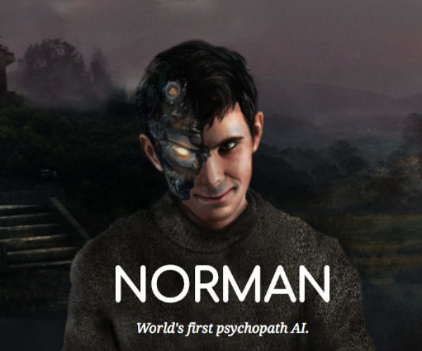 Norman is The World's First Psychopath AI: We All Go a Little Mad Sometimes…
