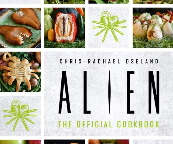 Alien Cookbook Has Edible Xenomorph Eggs, Facehuggers, Chestbursters, and Queens